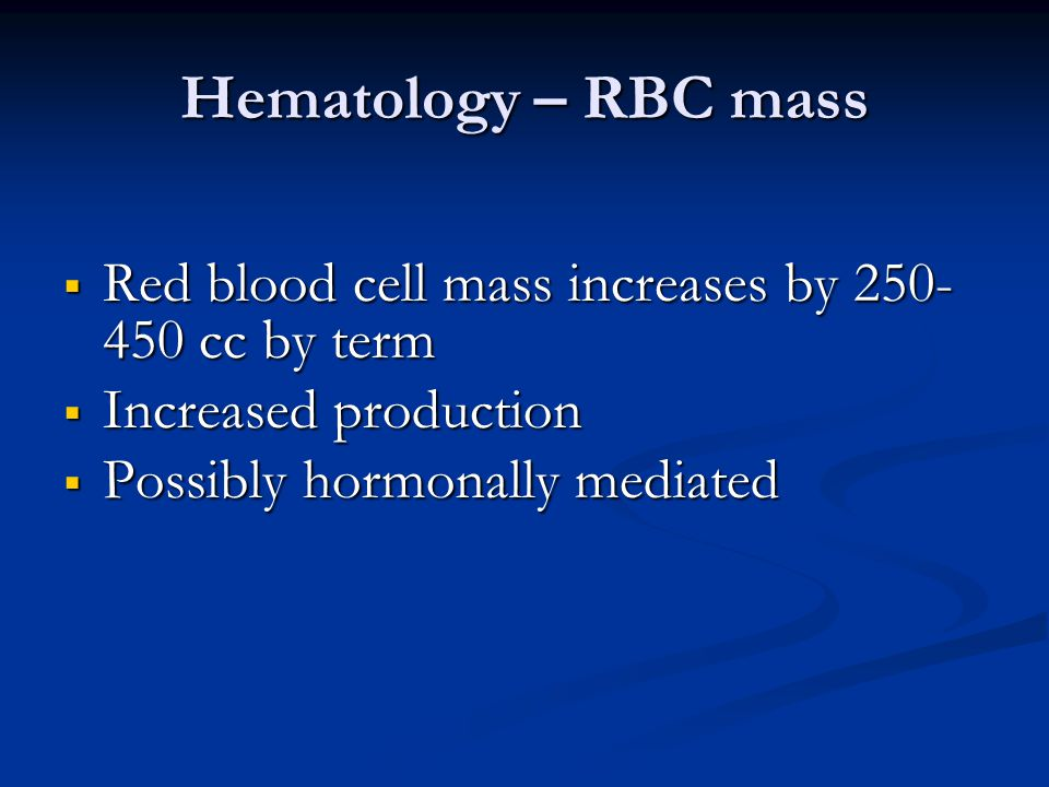 Hematology – RBC mass Red blood cell mass increases by 250-450 cc by term.