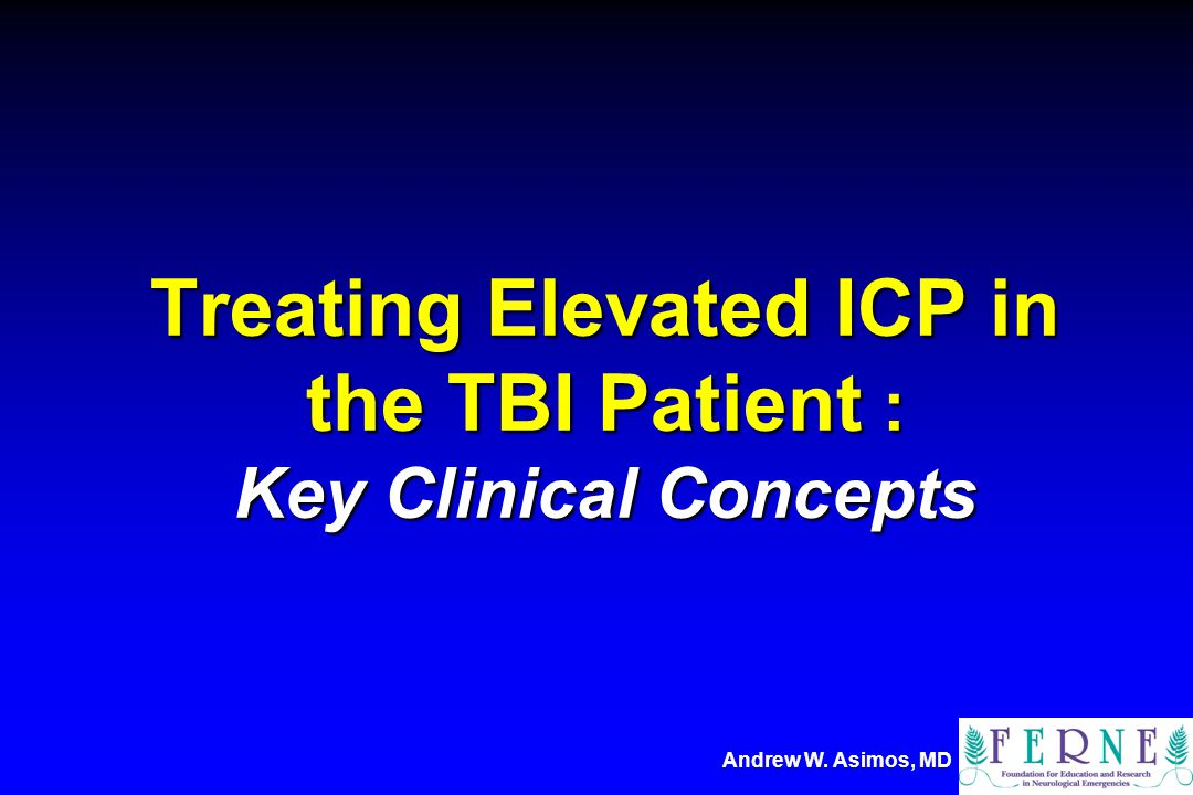 Treating Elevated ICP in the TBI Patient : Key Clinical Concepts