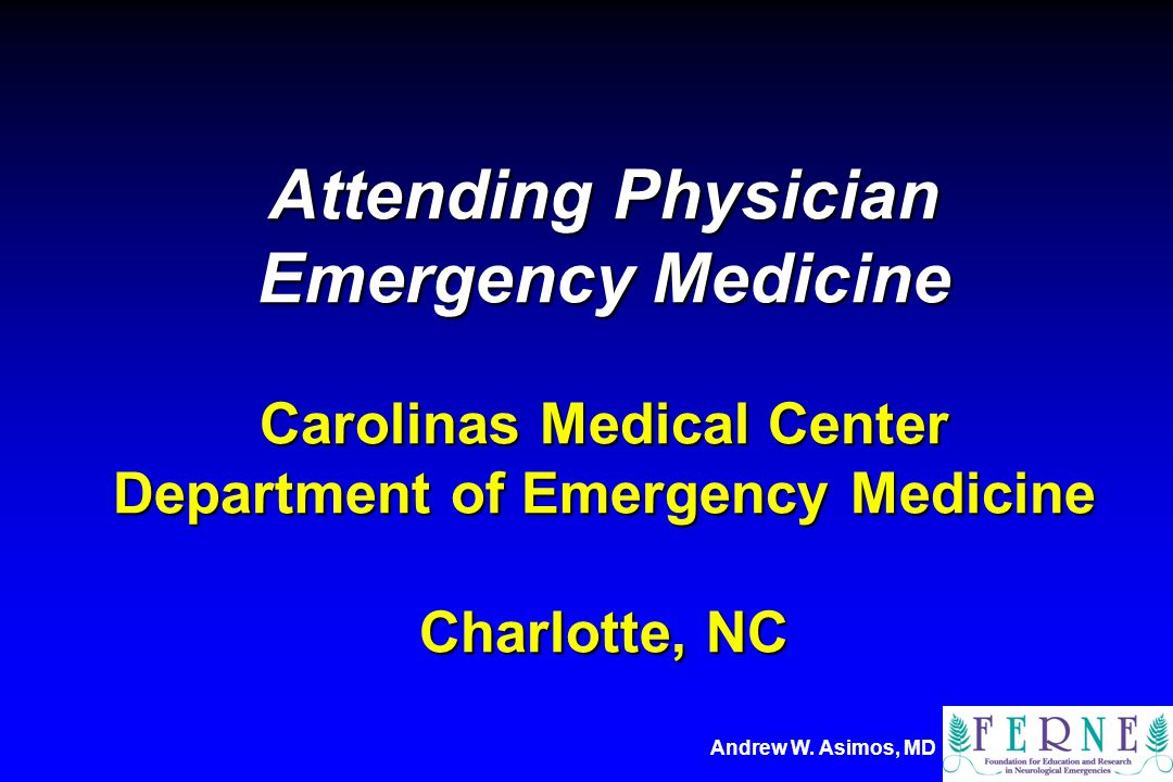 Attending Physician Emergency Medicine Carolinas Medical Center Department of Emergency Medicine Charlotte, NC