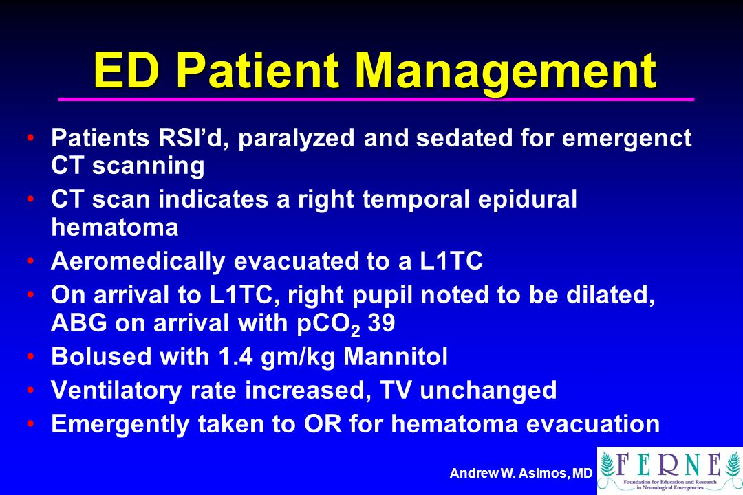 ED Patient Management Patients RSI'd, paralyzed and sedated for emergenct CT scanning. CT scan indicates a right temporal epidural hematoma.