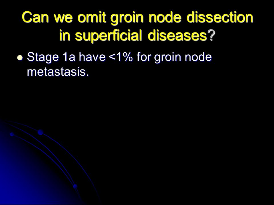 Can we omit groin node dissection in superficial diseases