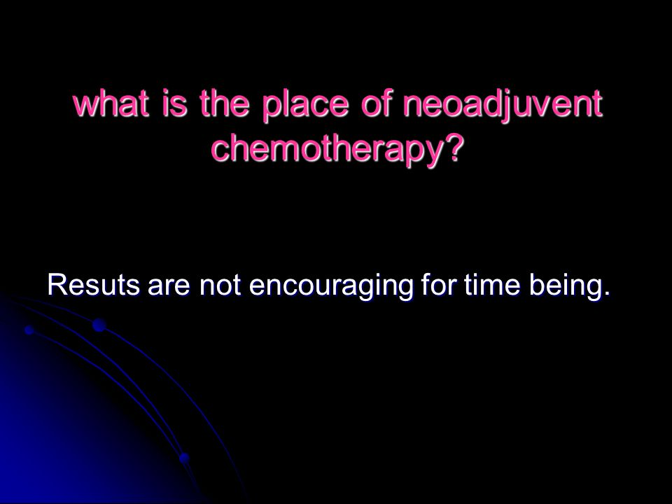 what is the place of neoadjuvent chemotherapy