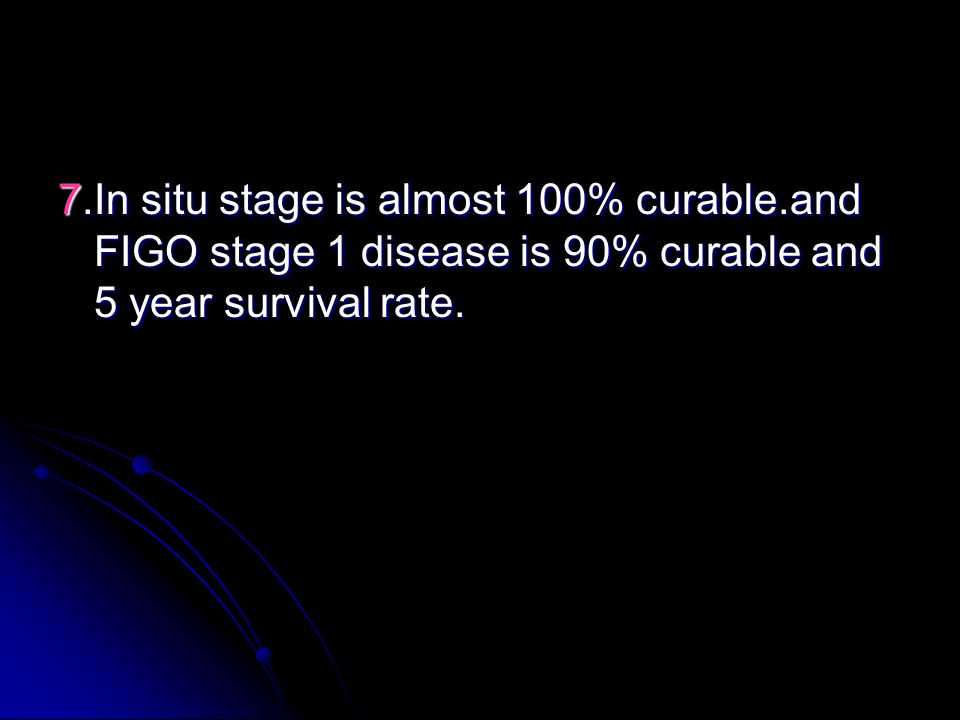 7. In situ stage is almost 100% curable