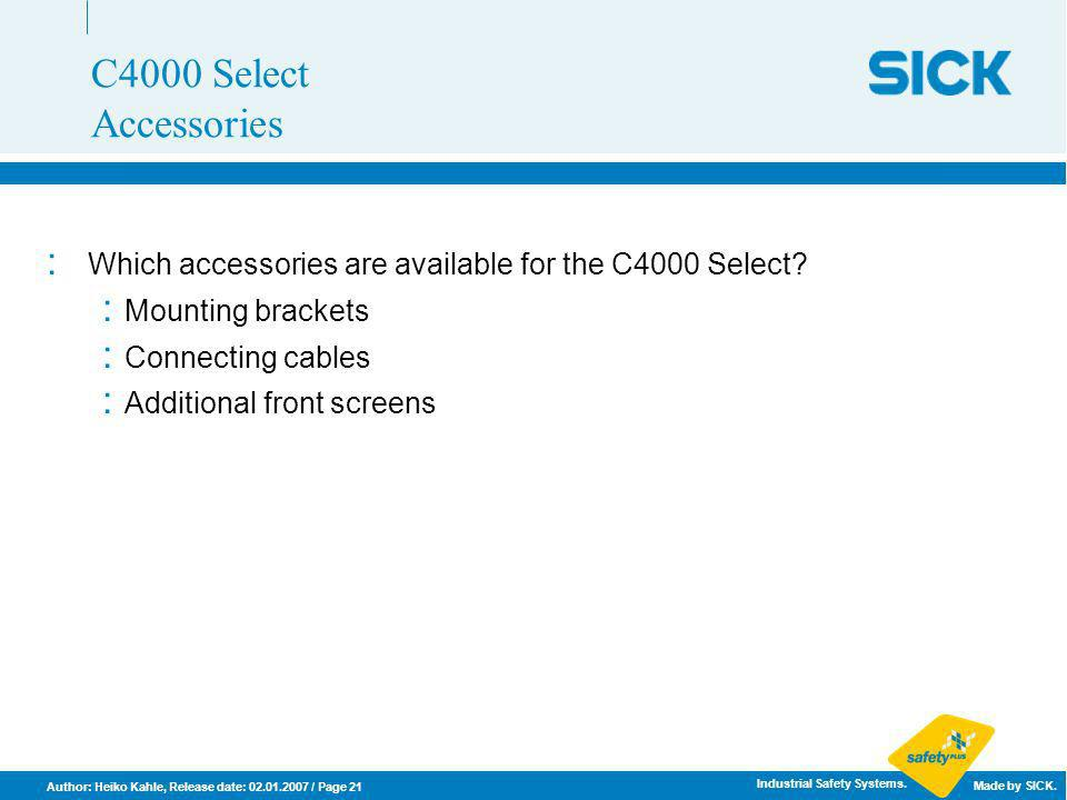 C4000 Select Accessories Which accessories are available for the C4000 Select Mounting brackets.