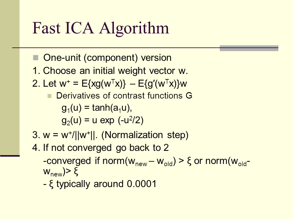 Fast ICA Algorithm One-unit (component) version