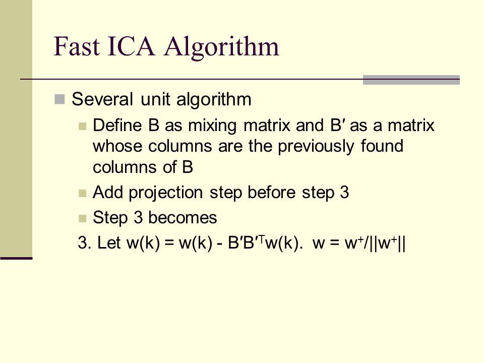 Fast ICA Algorithm Several unit algorithm