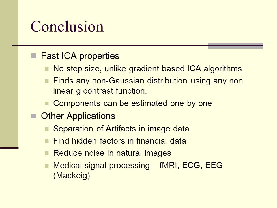 Conclusion Fast ICA properties Other Applications