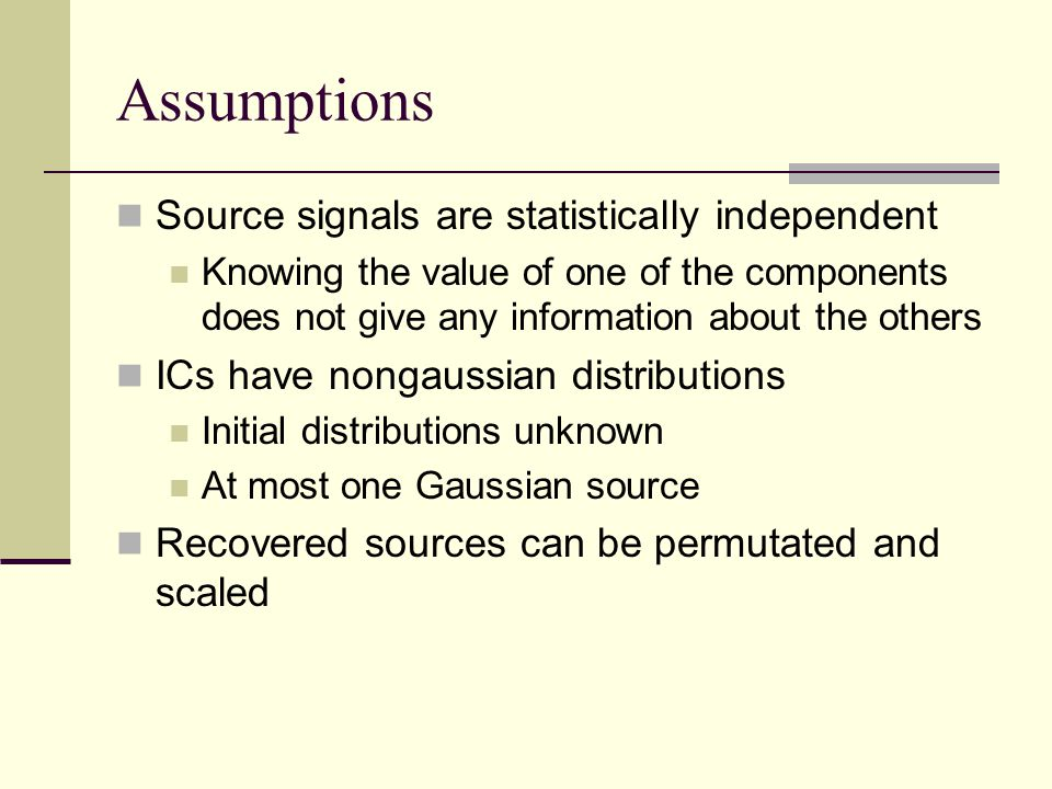 Assumptions Source signals are statistically independent