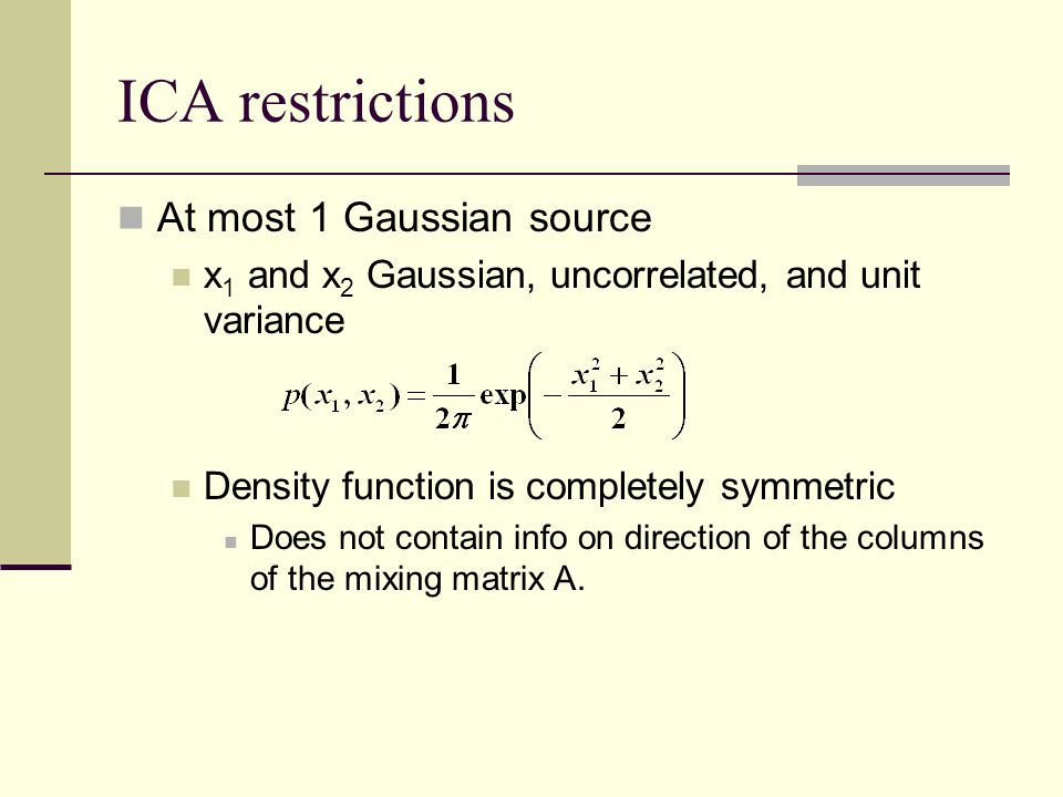 ICA restrictions At most 1 Gaussian source