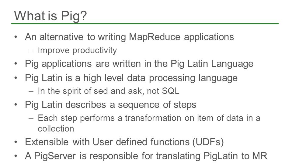 What is Pig An alternative to writing MapReduce applications