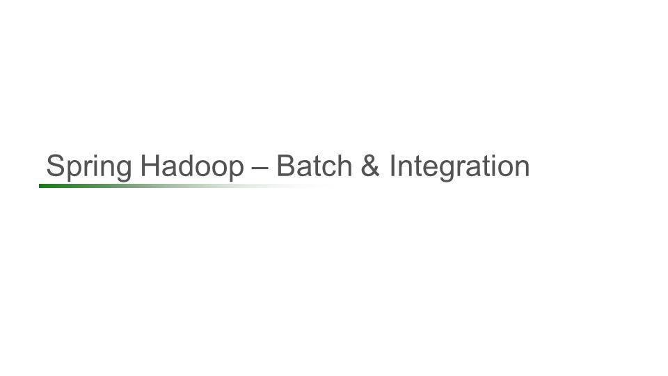 Spring Hadoop – Batch & Integration