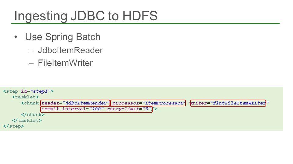 Ingesting JDBC to HDFS Use Spring Batch JdbcItemReader FileItemWriter