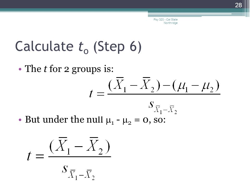 Calculate to (Step 6) The t for 2 groups is: