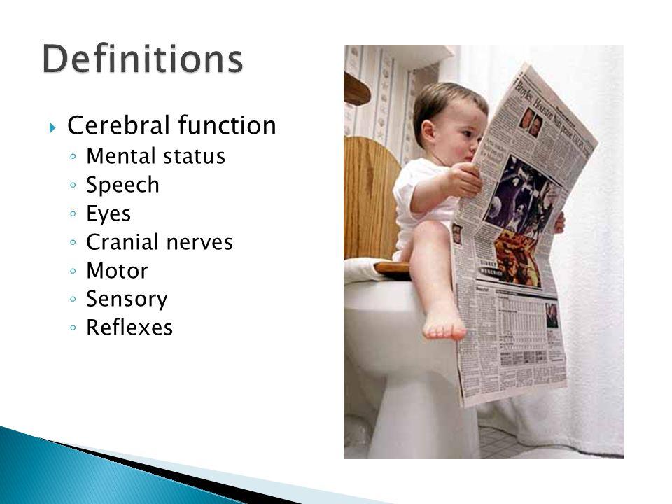 Definitions Cerebral function Mental status Speech Eyes Cranial nerves