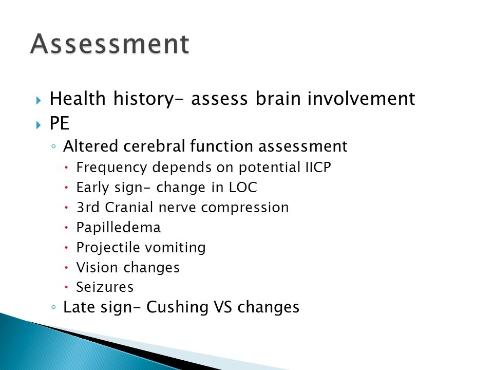 Assessment Health history- assess brain involvement PE