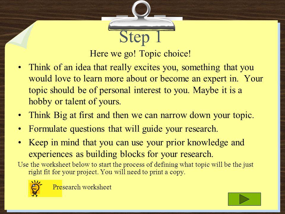 Step 1 Here we go! Topic choice!