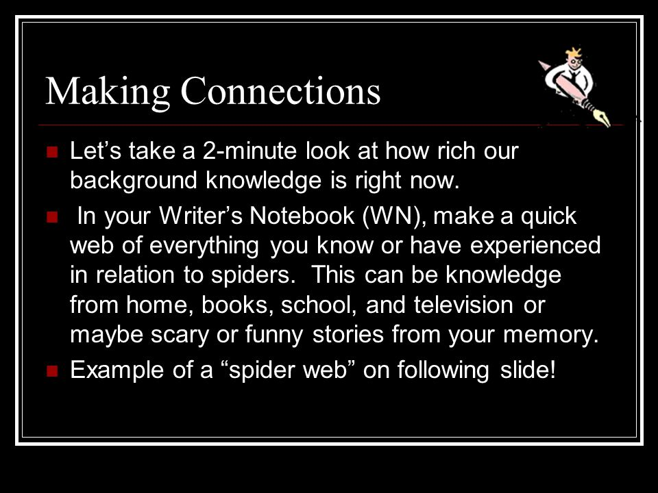 Making Connections Let's take a 2-minute look at how rich our background knowledge is right now.