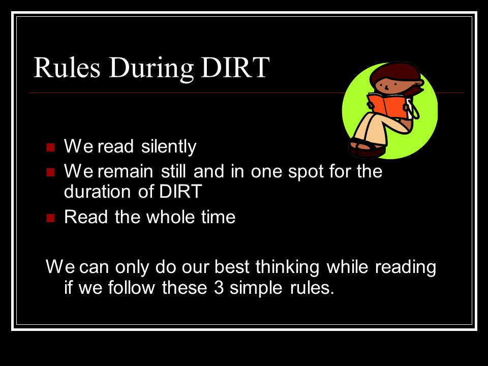 Rules During DIRT We read silently