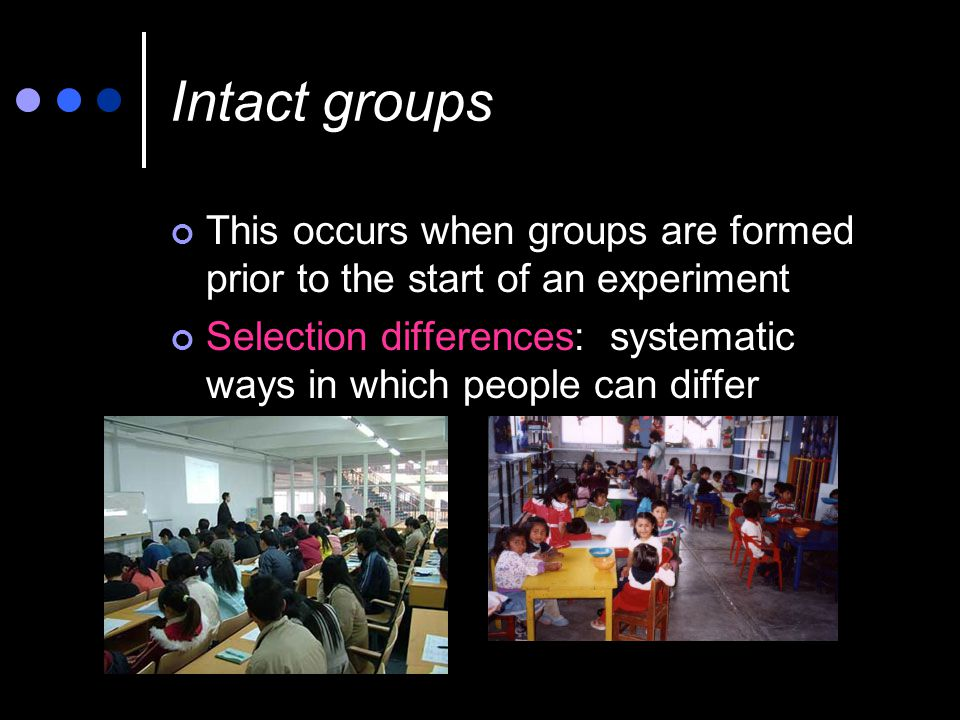 Intact groups This occurs when groups are formed prior to the start of an experiment.