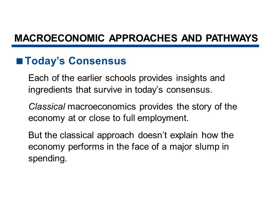 Today's Consensus MACROECONOMIC APPROACHES AND PATHWAYS