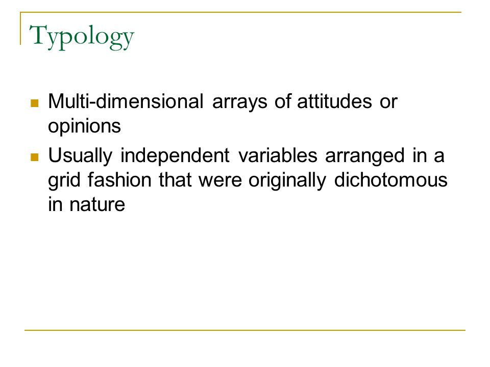 Typology Multi-dimensional arrays of attitudes or opinions