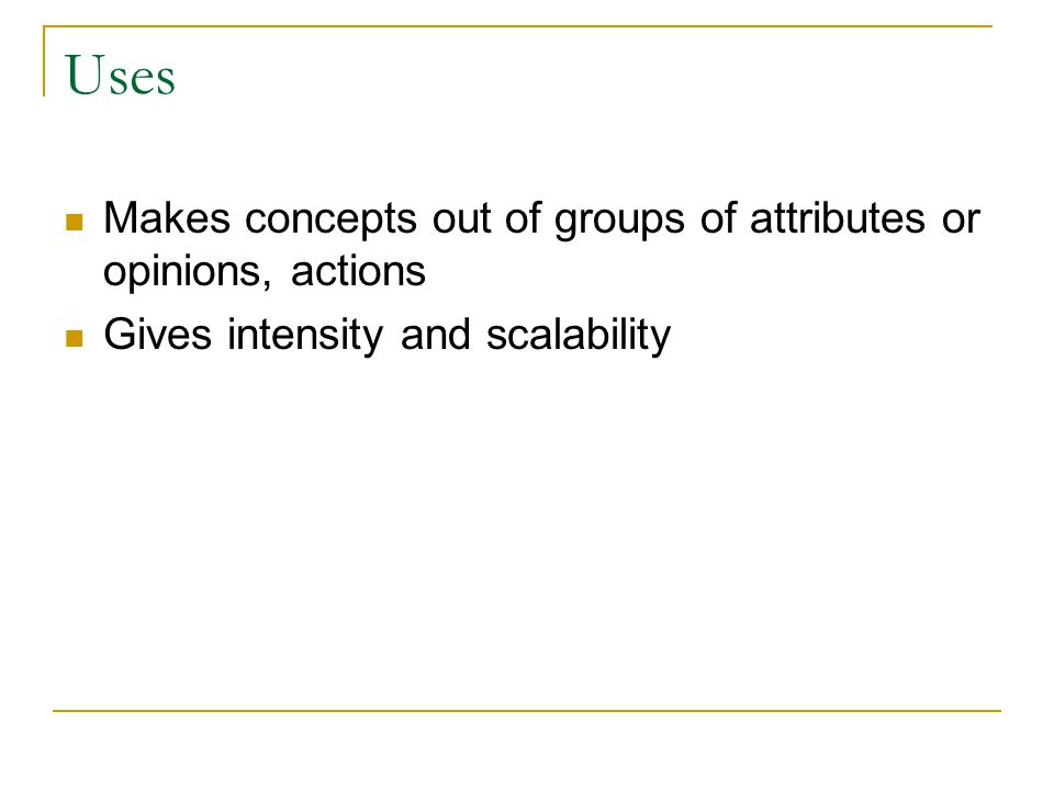 Uses Makes concepts out of groups of attributes or opinions, actions