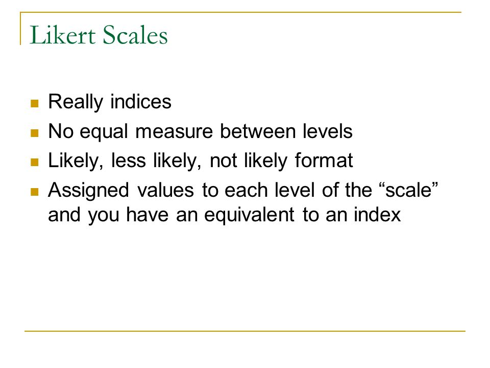 Likert Scales Really indices No equal measure between levels