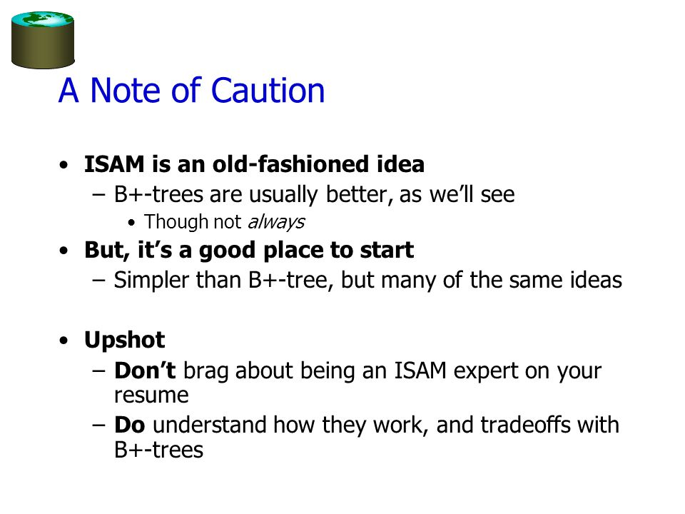 A Note of Caution ISAM is an old-fashioned idea