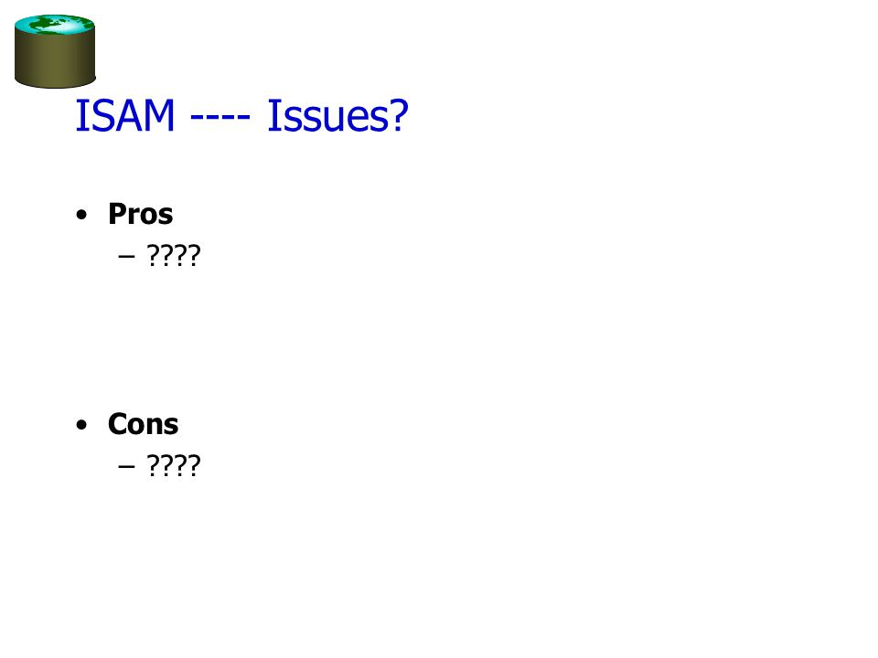 ISAM ---- Issues Pros Cons