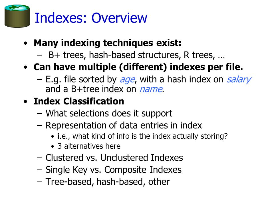 Indexes: Overview Many indexing techniques exist: