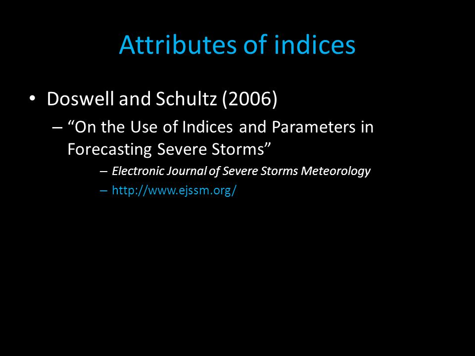Attributes of indices Doswell and Schultz (2006)