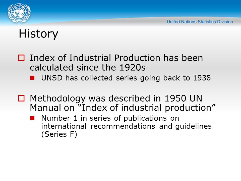 History Index of Industrial Production has been calculated since the 1920s. UNSD has collected series going back to 1938.