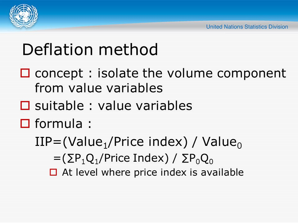 Deflation method concept : isolate the volume component from value variables. suitable : value variables.