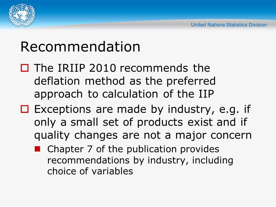 Recommendation The IRIIP 2010 recommends the deflation method as the preferred approach to calculation of the IIP.