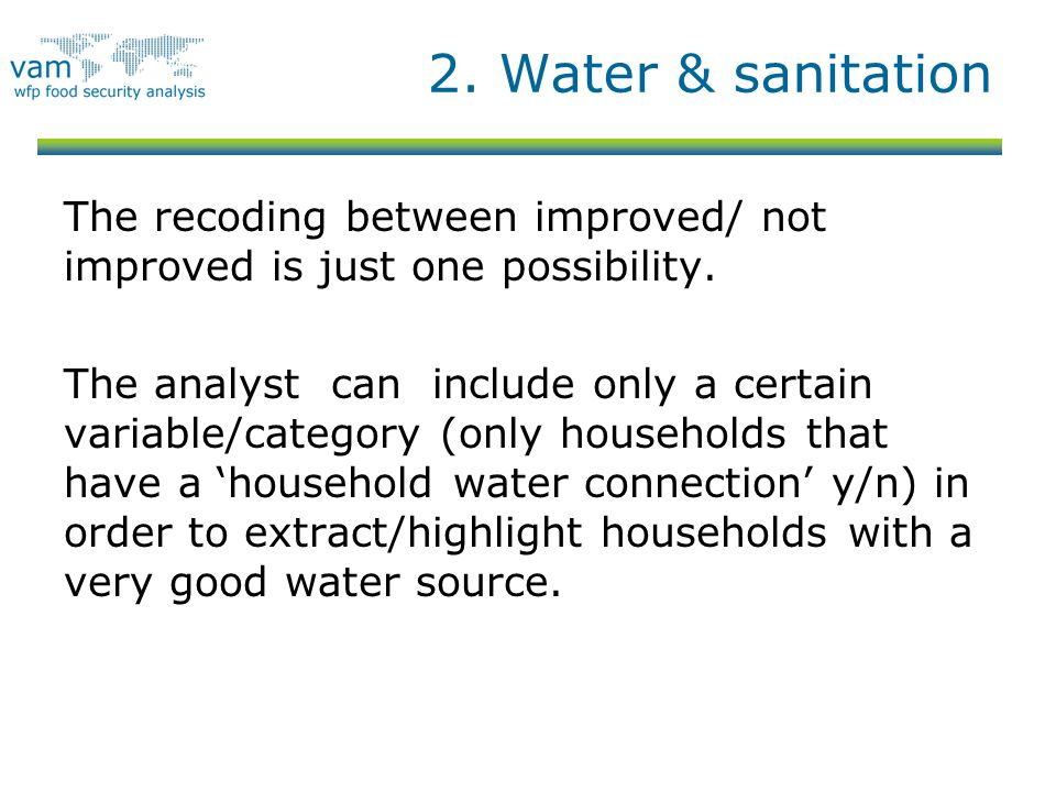 2. Water & sanitation The recoding between improved/ not improved is just one possibility.
