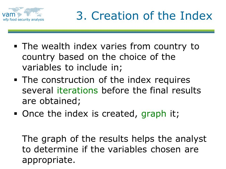 3. Creation of the Index The wealth index varies from country to country based on the choice of the variables to include in;