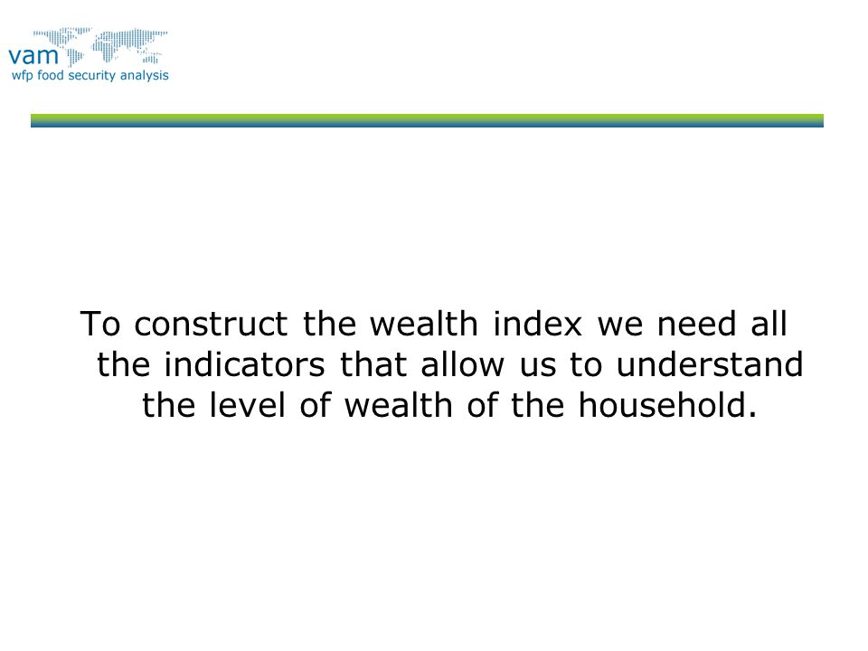 To construct the wealth index we need all the indicators that allow us to understand the level of wealth of the household.
