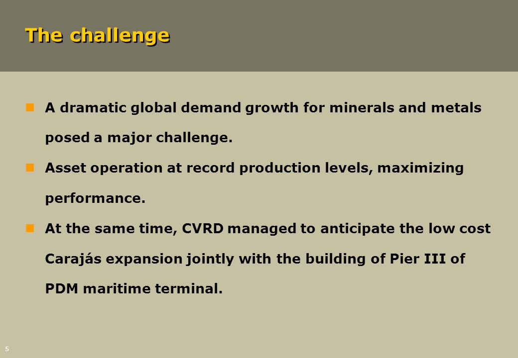 The challenge A dramatic global demand growth for minerals and metals posed a major challenge.