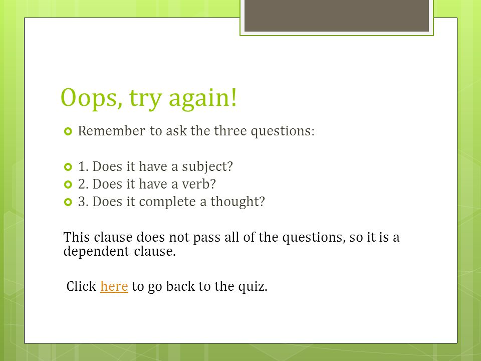 Oops, try again! Remember to ask the three questions: