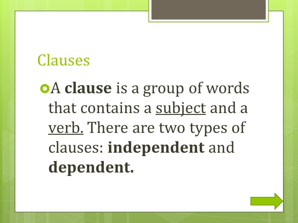 Clauses A clause is a group of words that contains a subject and a verb.