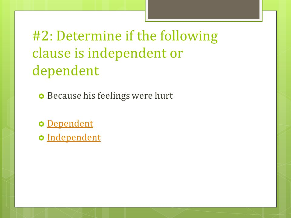 #2: Determine if the following clause is independent or dependent