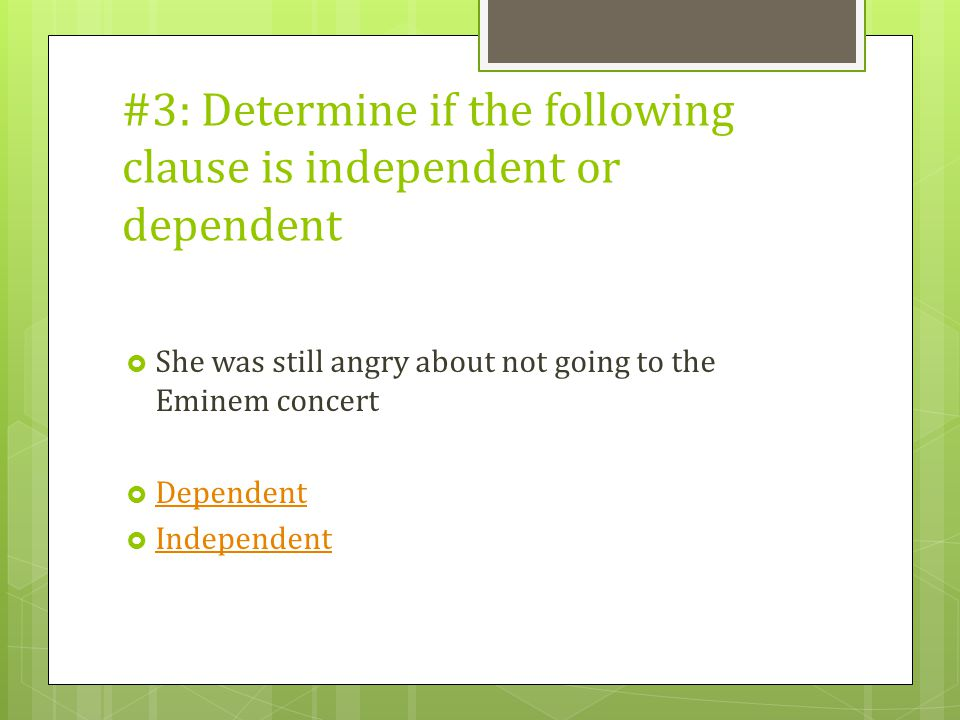 #3: Determine if the following clause is independent or dependent