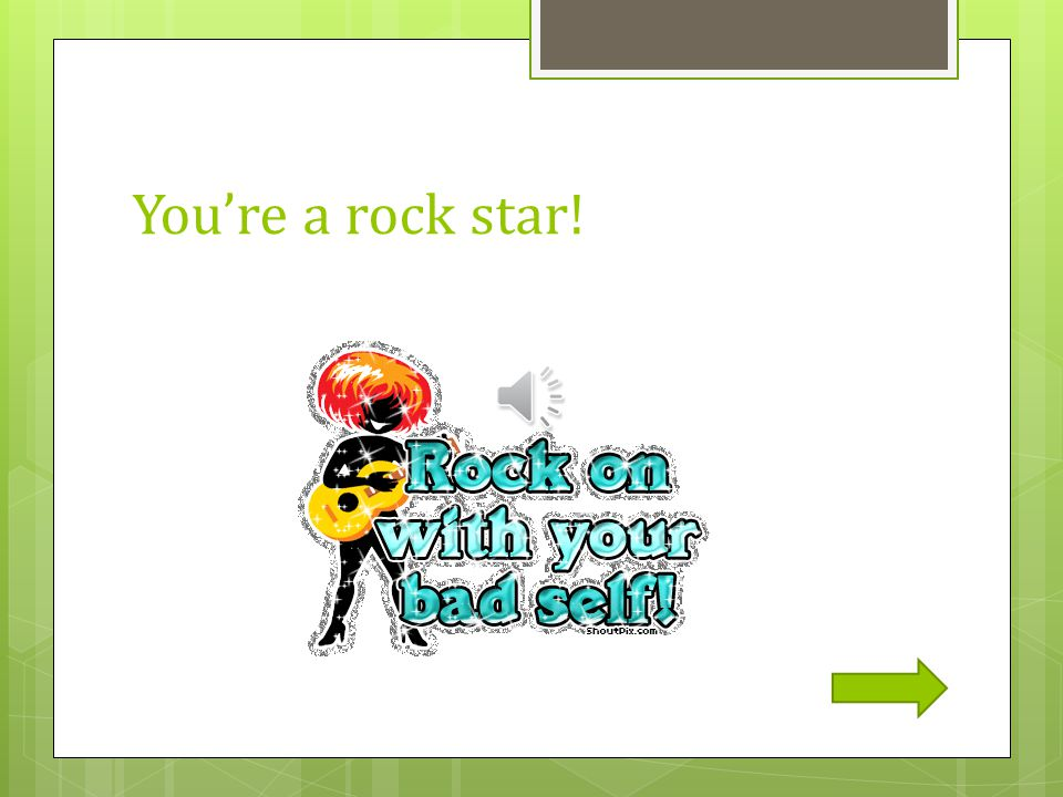 You're a rock star!