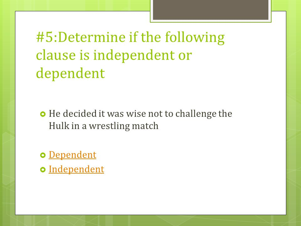 #5:Determine if the following clause is independent or dependent