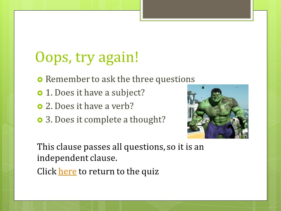 Oops, try again! Remember to ask the three questions