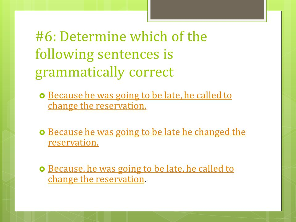 #6: Determine which of the following sentences is grammatically correct