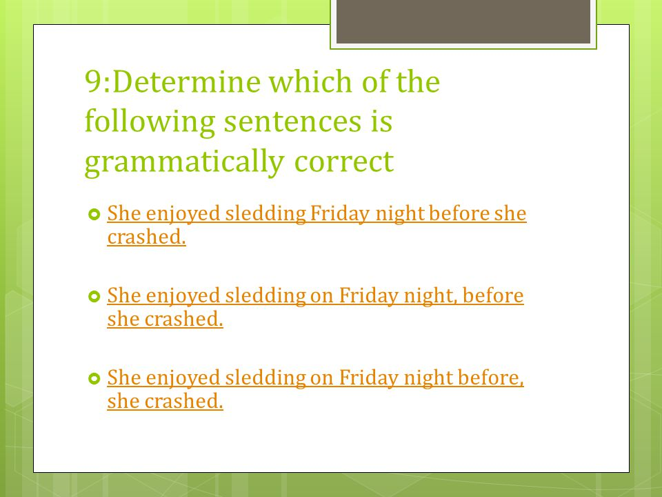 9:Determine which of the following sentences is grammatically correct