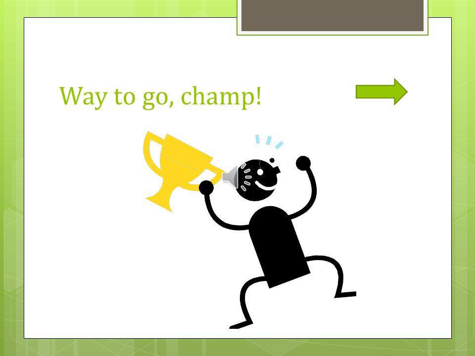 Way to go, champ!