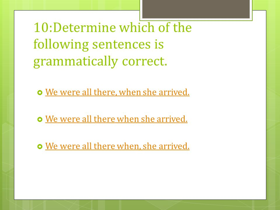 10:Determine which of the following sentences is grammatically correct.