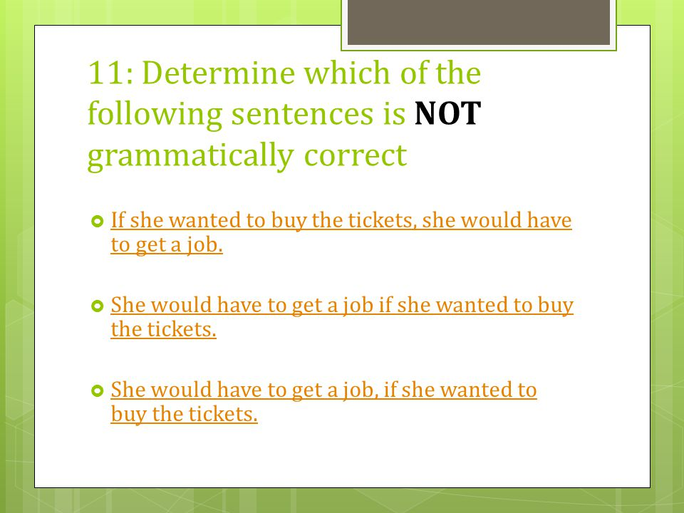 11: Determine which of the following sentences is NOT grammatically correct